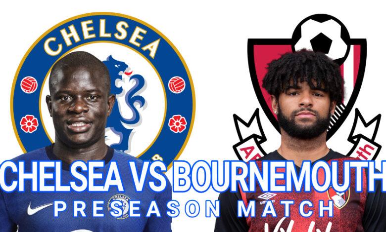 Chelsea Vs Bournemouth Preseason