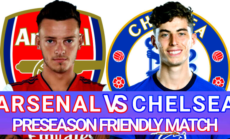 Arsenal Vs Chelsea Preseason | Matchday Preview, Lineup, Transfer And More
