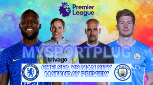 Chelsea Vs Man City Matchday Preview | Injury Update, Lineup, Formation And Kickoff Time