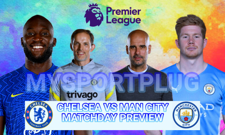 Chelsea Vs Man City Matchday Preview   Injury Update, Lineup, Formation And Kickoff Time
