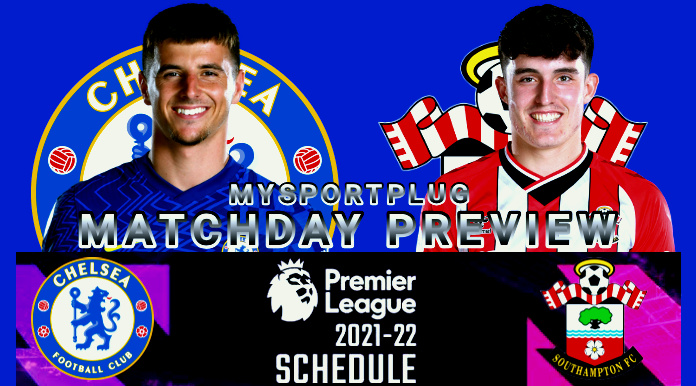 Chelsea Vs Southampton Matchday Preview | Injury Update, Lineup, Formation And Kickoff Time
